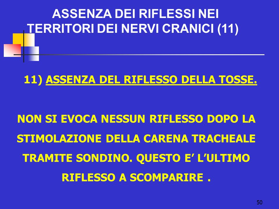 11) ASSENZA DEL RIFLESSO DELLA TOSSE.