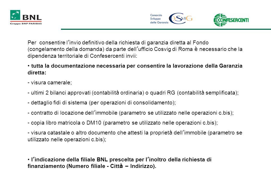 Per consentire l'invio definitivo della richiesta di garanzia diretta al Fondo (congelamento della domanda) da parte dell'ufficio Cosvig di Roma è necessario che la dipendenza territoriale di Confesercenti invii: