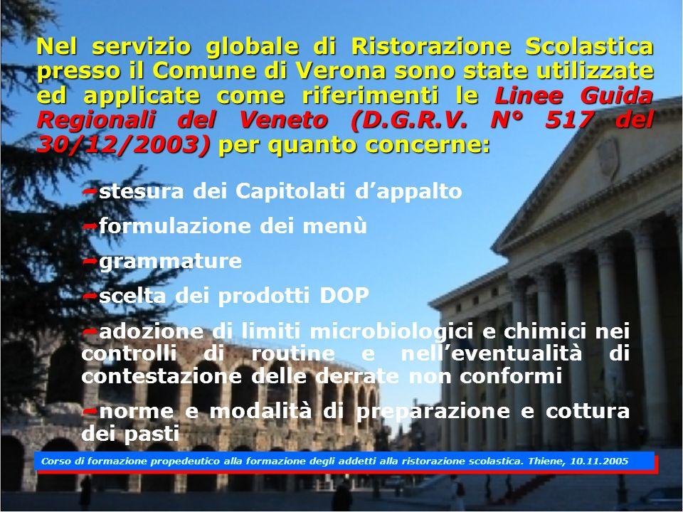 Nel servizio globale di Ristorazione Scolastica presso il Comune di Verona sono state utilizzate ed applicate come riferimenti le Linee Guida Regionali del Veneto (D.G.R.V. N° 517 del 30/12/2003) per quanto concerne: