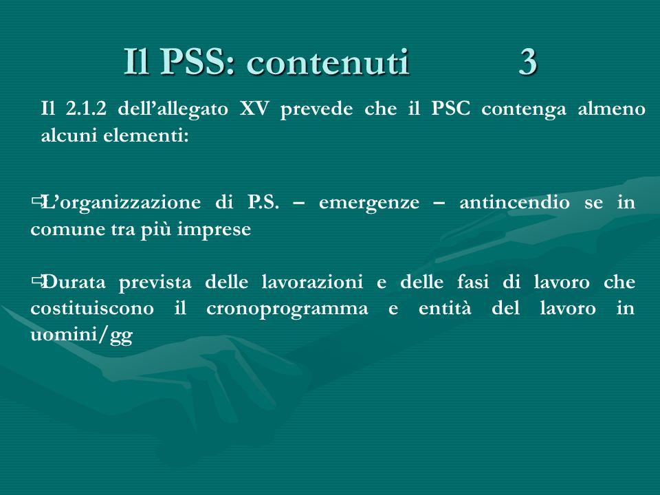 Il PSS: contenuti 3 Il 2.1.2 dell'allegato XV prevede che il PSC contenga almeno alcuni elementi: