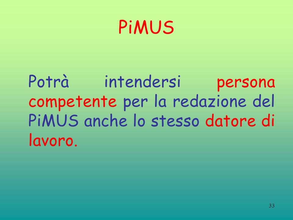 PiMUS Potrà intendersi persona competente per la redazione del PiMUS anche lo stesso datore di lavoro.