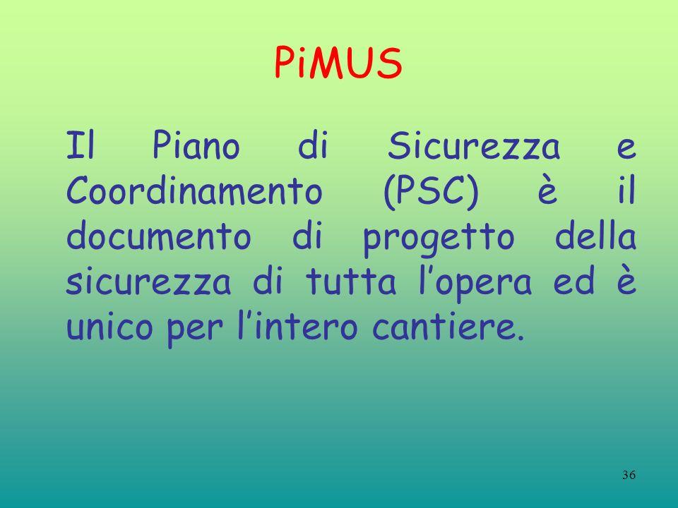 PiMUS Il Piano di Sicurezza e Coordinamento (PSC) è il documento di progetto della sicurezza di tutta l'opera ed è unico per l'intero cantiere.
