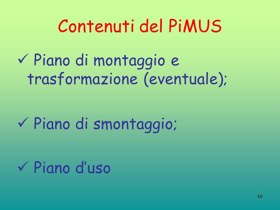 Contenuti del PiMUS Piano di montaggio e trasformazione (eventuale);