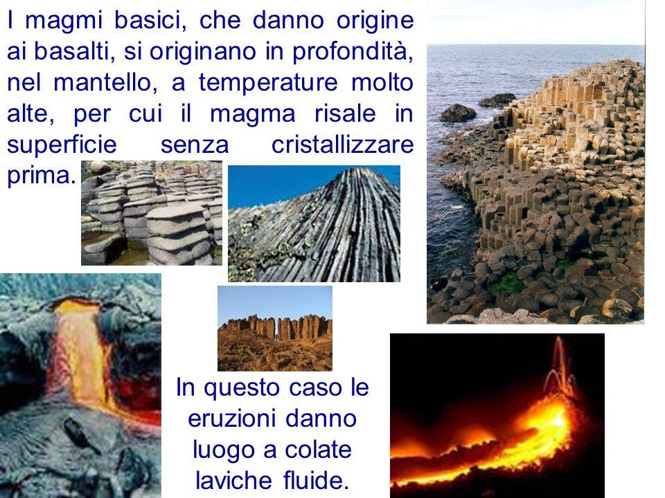 In questo caso le eruzioni danno luogo a colate laviche fluide.