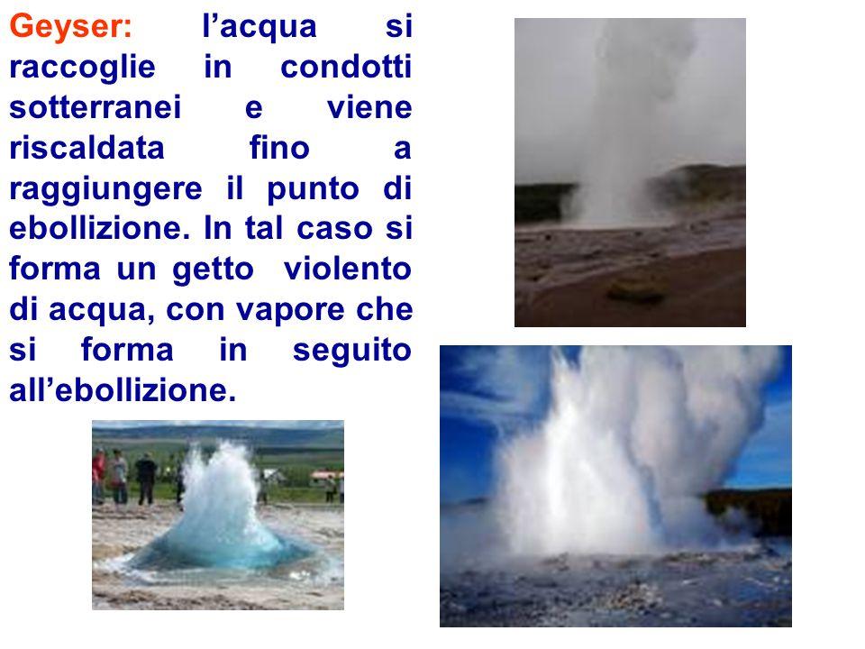 Geyser: l'acqua si raccoglie in condotti sotterranei e viene riscaldata fino a raggiungere il punto di ebollizione.