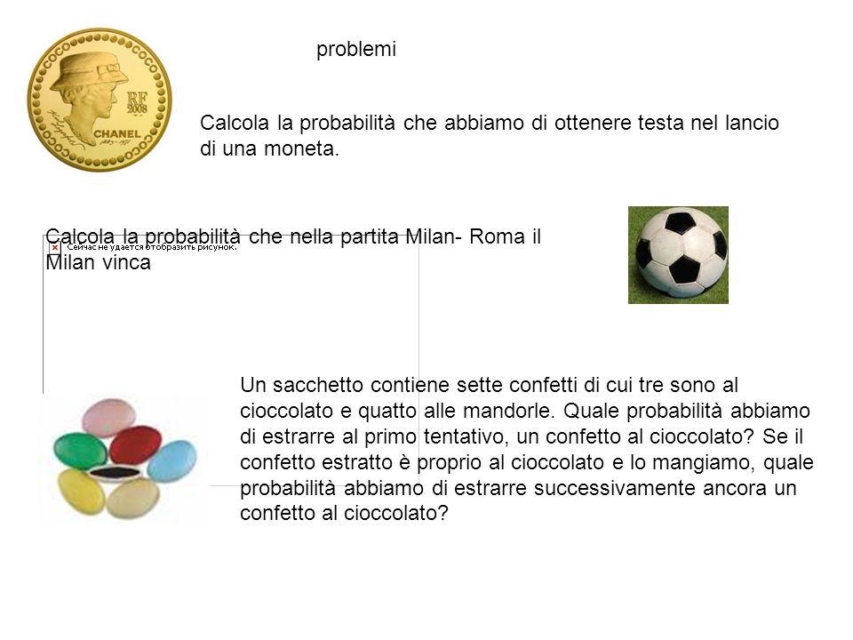 problemi Calcola la probabilità che abbiamo di ottenere testa nel lancio di una moneta.
