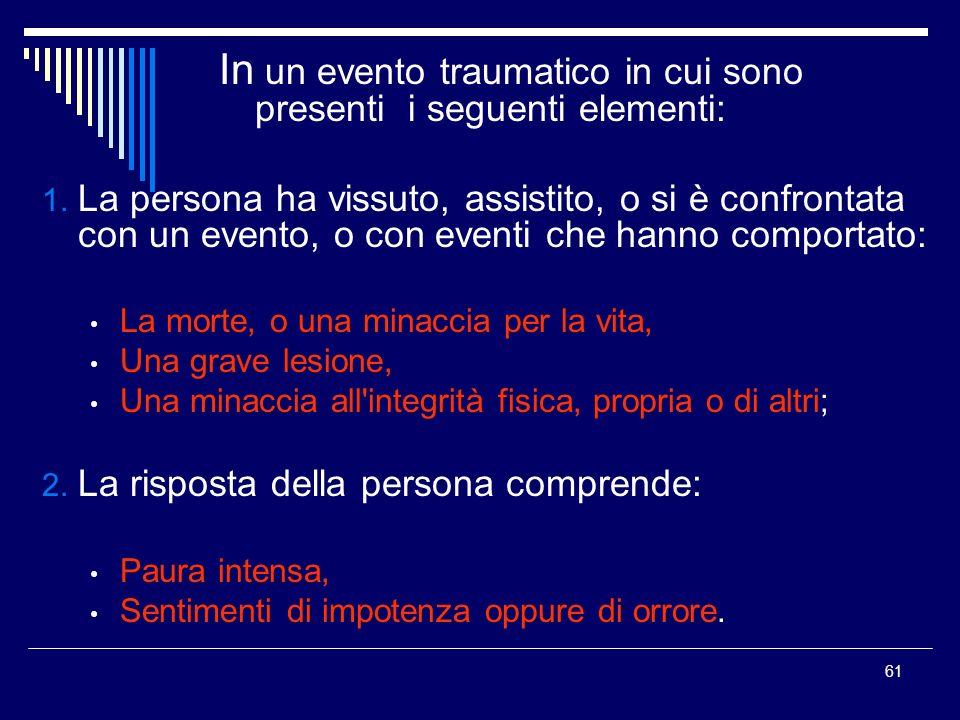 In un evento traumatico in cui sono presenti i seguenti elementi: