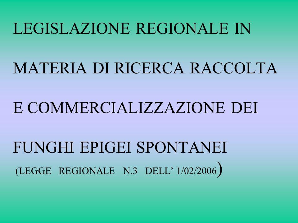 LEGISLAZIONE REGIONALE IN MATERIA DI RICERCA RACCOLTA E COMMERCIALIZZAZIONE DEI FUNGHI EPIGEI SPONTANEI (LEGGE REGIONALE N.3 DELL' 1/02/2006)