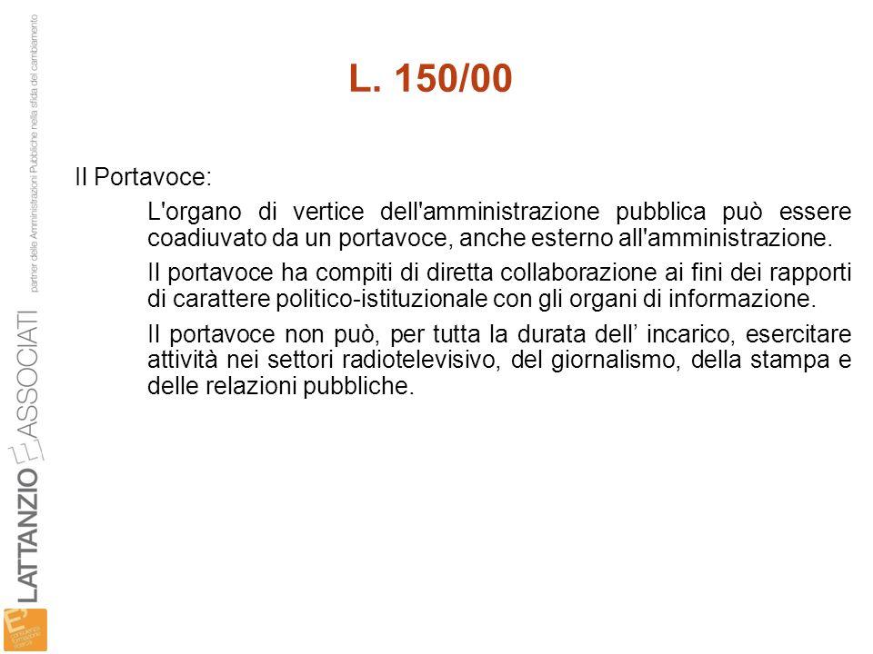 L. 150/00 Il Portavoce: L organo di vertice dell amministrazione pubblica può essere coadiuvato da un portavoce, anche esterno all amministrazione.