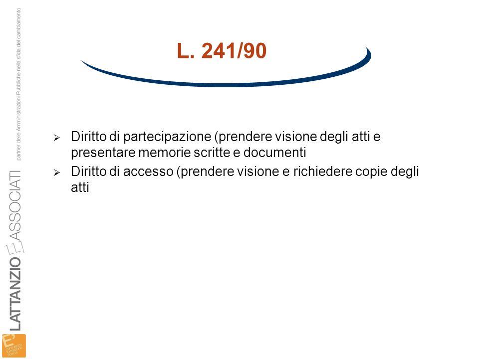 L. 241/90 Diritto di partecipazione (prendere visione degli atti e presentare memorie scritte e documenti.