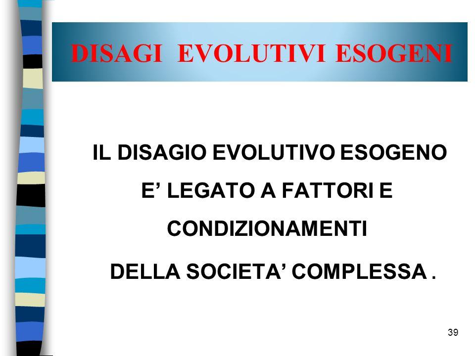 DISAGI EVOLUTIVI ESOGENI