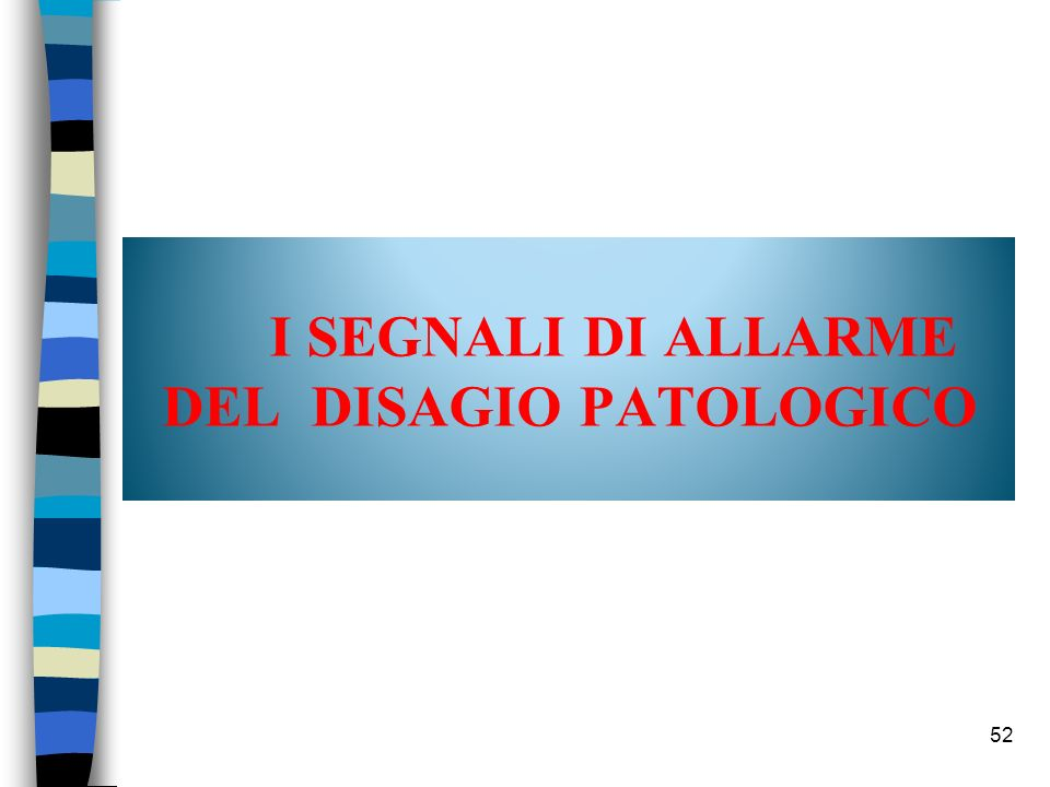 I SEGNALI DI ALLARME DEL DISAGIO PATOLOGICO