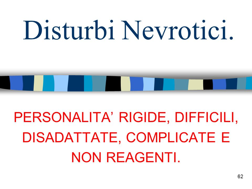 Disturbi Nevrotici. PERSONALITA' RIGIDE, DIFFICILI,