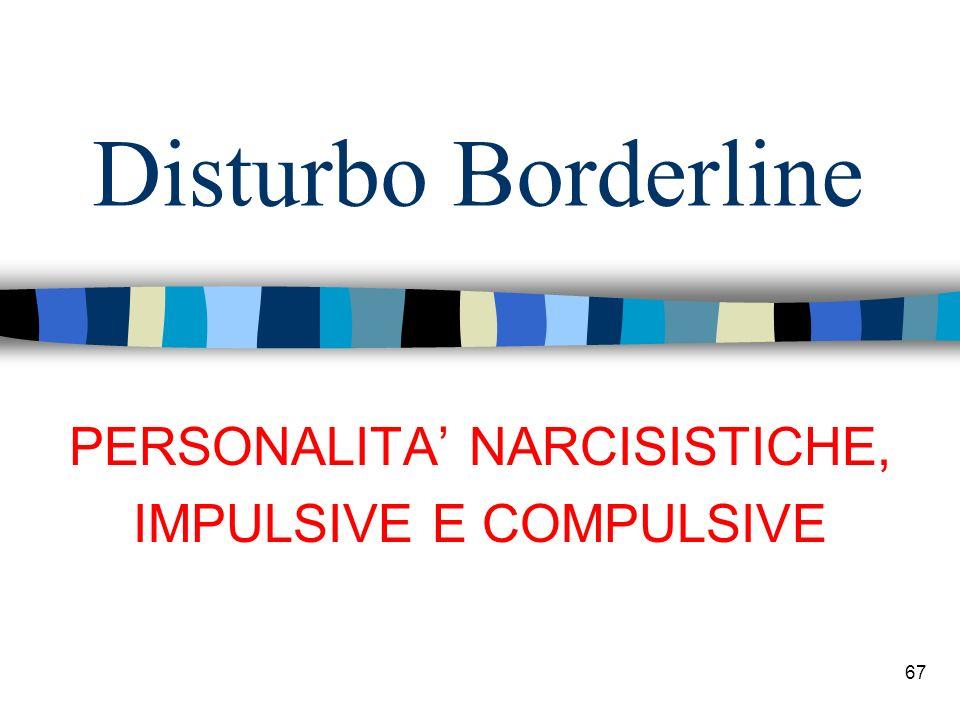 PERSONALITA' NARCISISTICHE, IMPULSIVE E COMPULSIVE