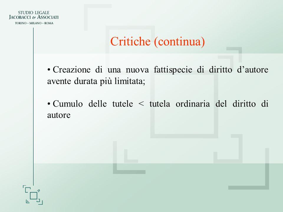 Critiche (continua) Creazione di una nuova fattispecie di diritto d'autore avente durata più limitata;