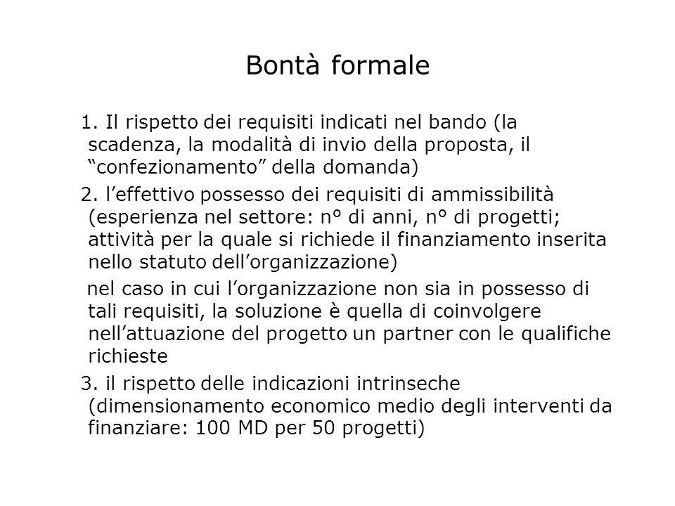 Bontà formale 1. Il rispetto dei requisiti indicati nel bando (la scadenza, la modalità di invio della proposta, il confezionamento della domanda)