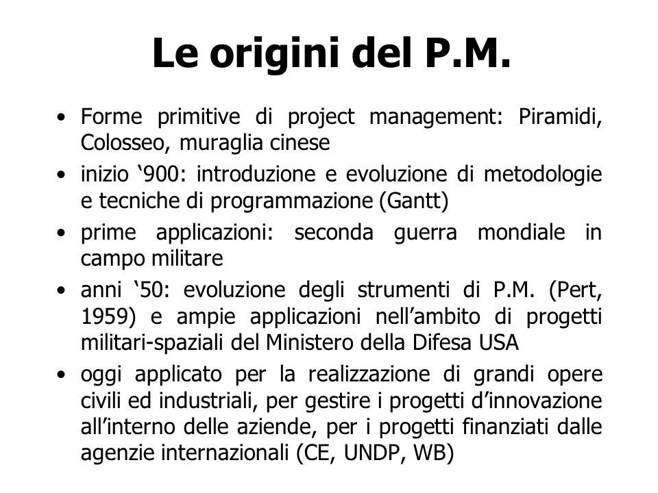 Le origini del P.M. Forme primitive di project management: Piramidi, Colosseo, muraglia cinese.