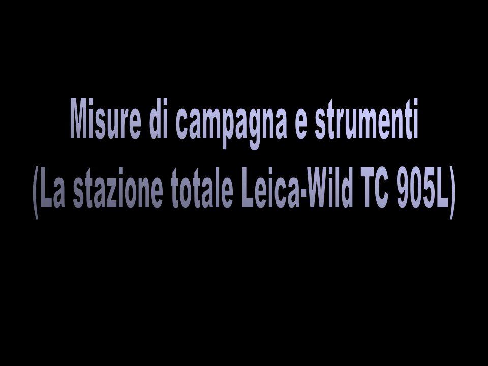 Misure di campagna e strumenti (La stazione totale Leica-Wild TC 905L)