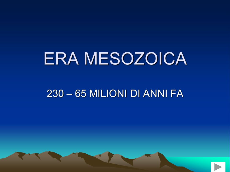 ERA MESOZOICA 230 – 65 MILIONI DI ANNI FA
