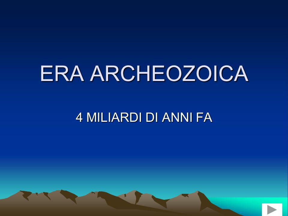 ERA ARCHEOZOICA 4 MILIARDI DI ANNI FA