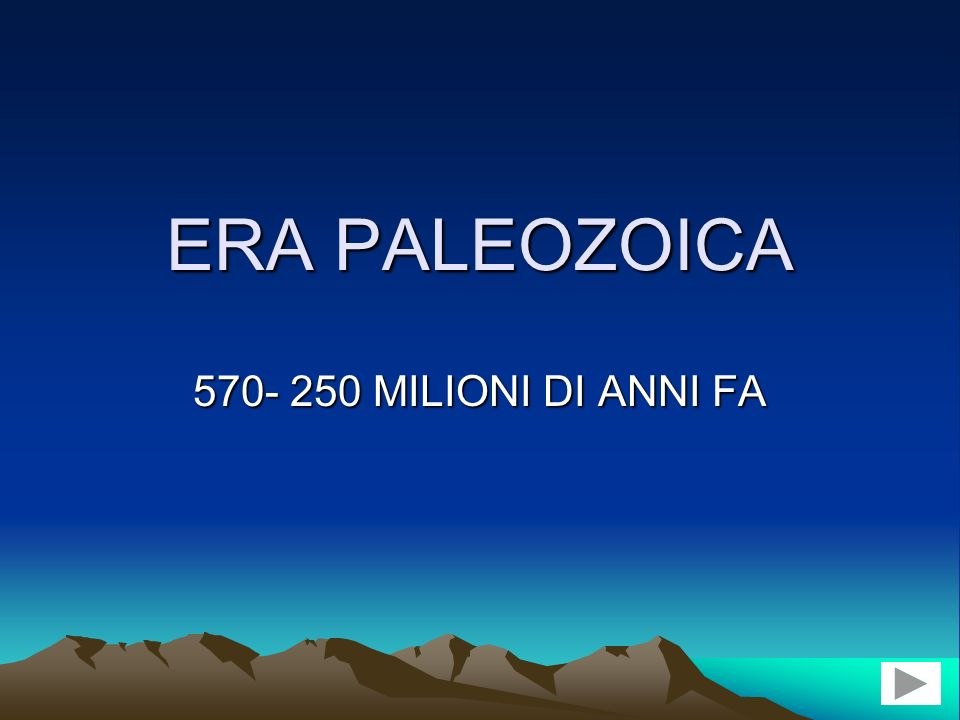 ERA PALEOZOICA 570- 250 MILIONI DI ANNI FA