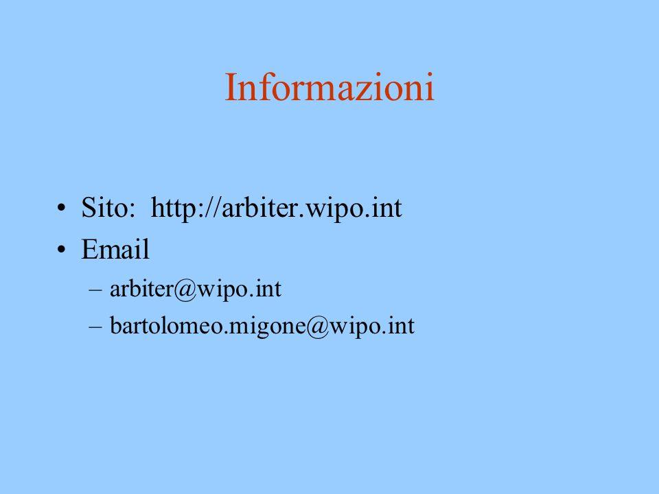 Informazioni Sito: http://arbiter.wipo.int Email arbiter@wipo.int