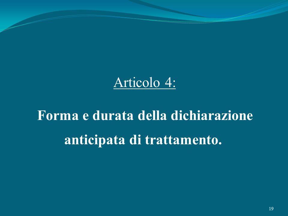 Forma e durata della dichiarazione anticipata di trattamento.