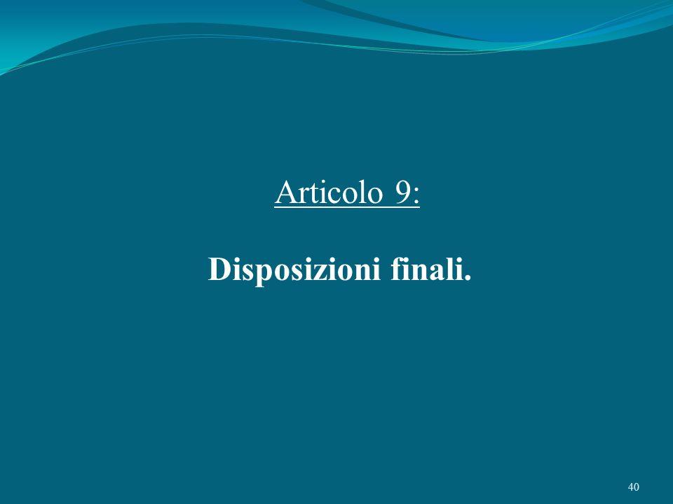 Articolo 9: Disposizioni finali.