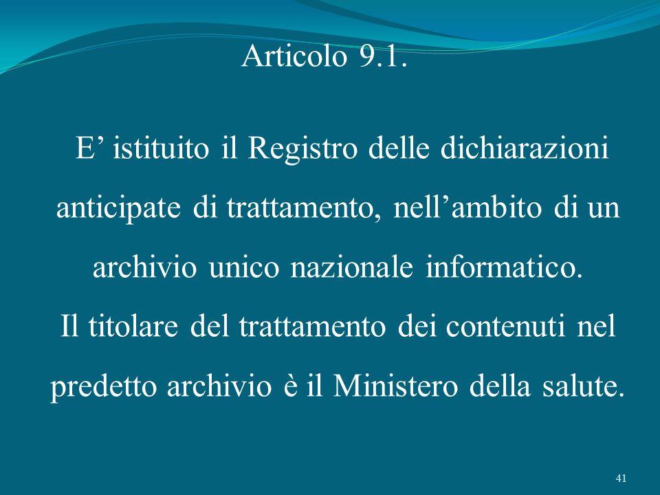 Articolo 9.1. E' istituito il Registro delle dichiarazioni anticipate di trattamento, nell'ambito di un archivio unico nazionale informatico.