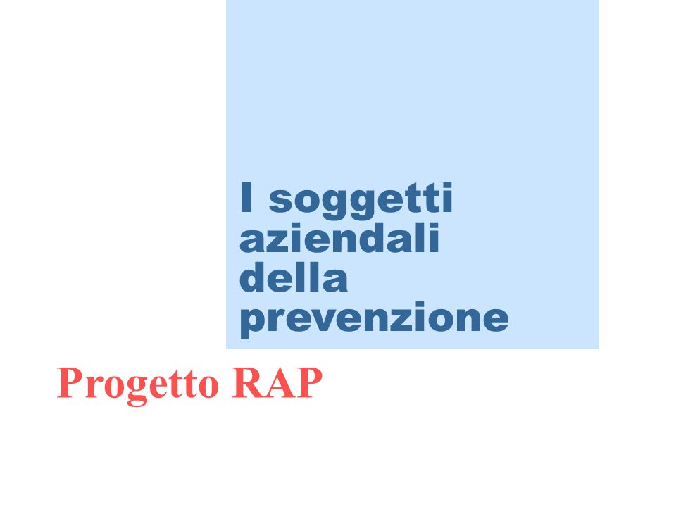 I soggetti aziendali della prevenzione Progetto RAP