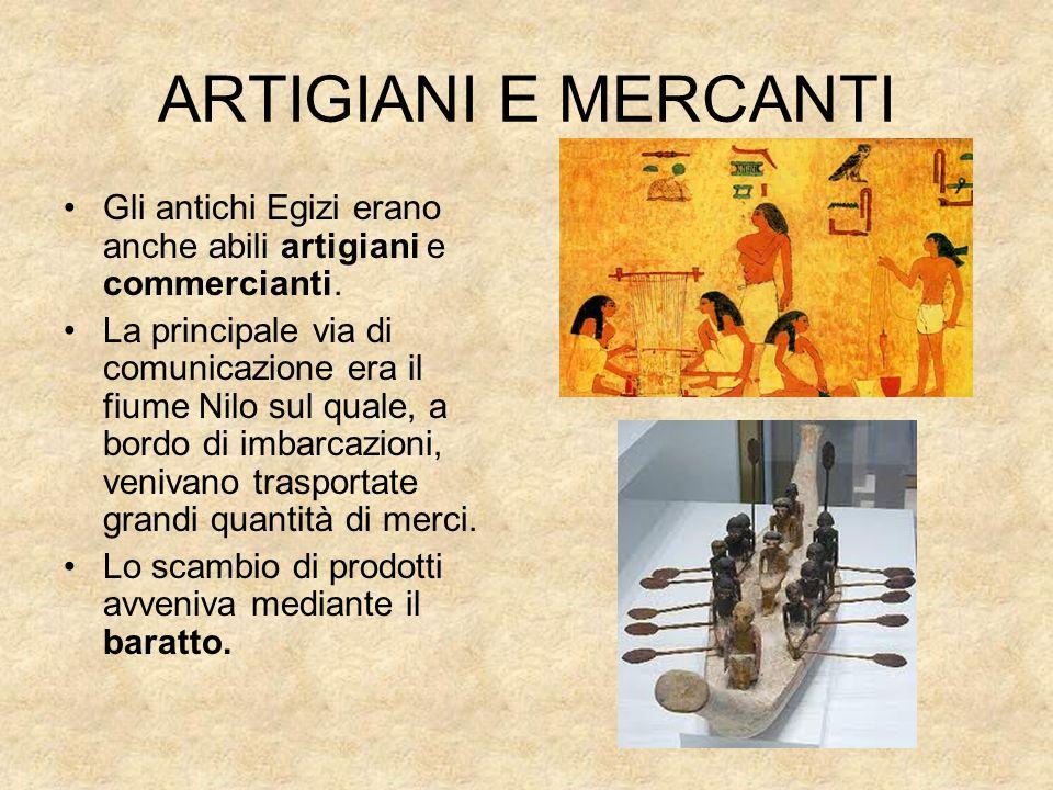 ARTIGIANI E MERCANTI Gli antichi Egizi erano anche abili artigiani e commercianti.