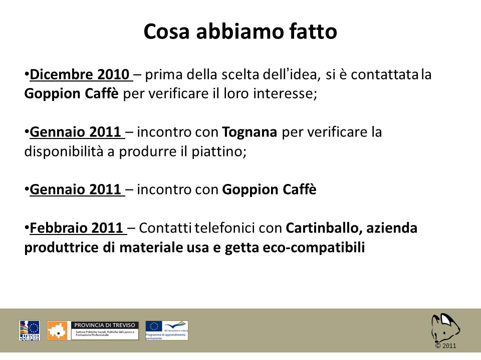 Cosa abbiamo fattoDicembre 2010 – prima della scelta dell'idea, si è contattata la Goppion Caffè per verificare il loro interesse;