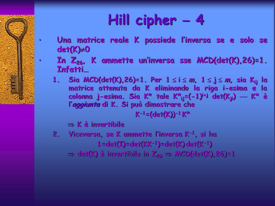 Hill cipher  4 Una matrice reale K possiede l'inversa se e solo se det(K)0. In Z26, K ammette un'inversa sse MCD(det(K),26)=1. Infatti…