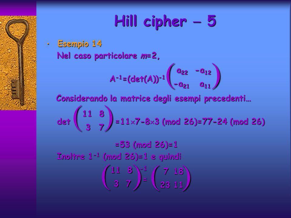 ( ) ( ) ( ) ( ) Hill cipher  5 Esempio 14 Nel caso particolare m=2,