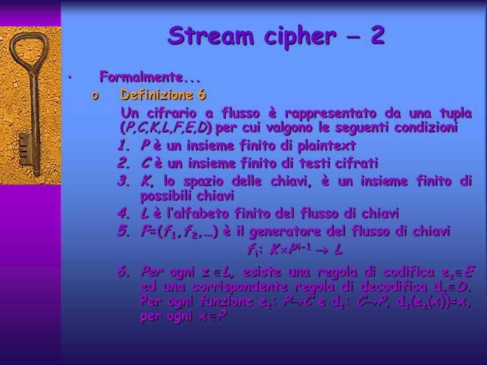 Stream cipher  2 Formalmente... Definizione 6