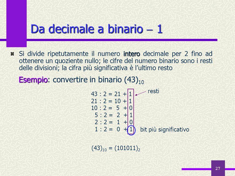 Da decimale a binario  1 Esempio: convertire in binario (43)10