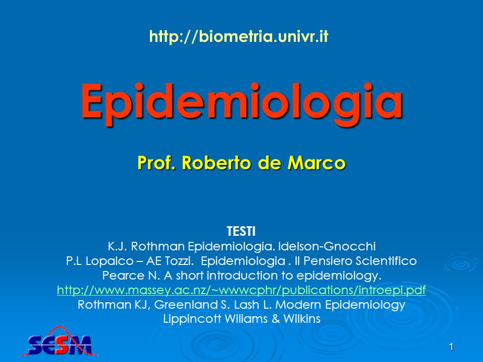 Epidemiologia Prof. Roberto de Marco http://biometria.univr.it TESTI