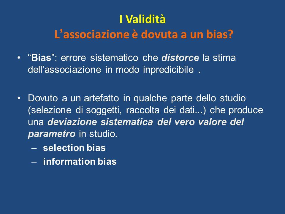 I Validità L'associazione è dovuta a un bias