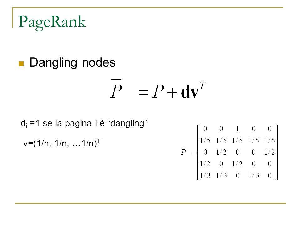 PageRank Dangling nodes di =1 se la pagina i è dangling