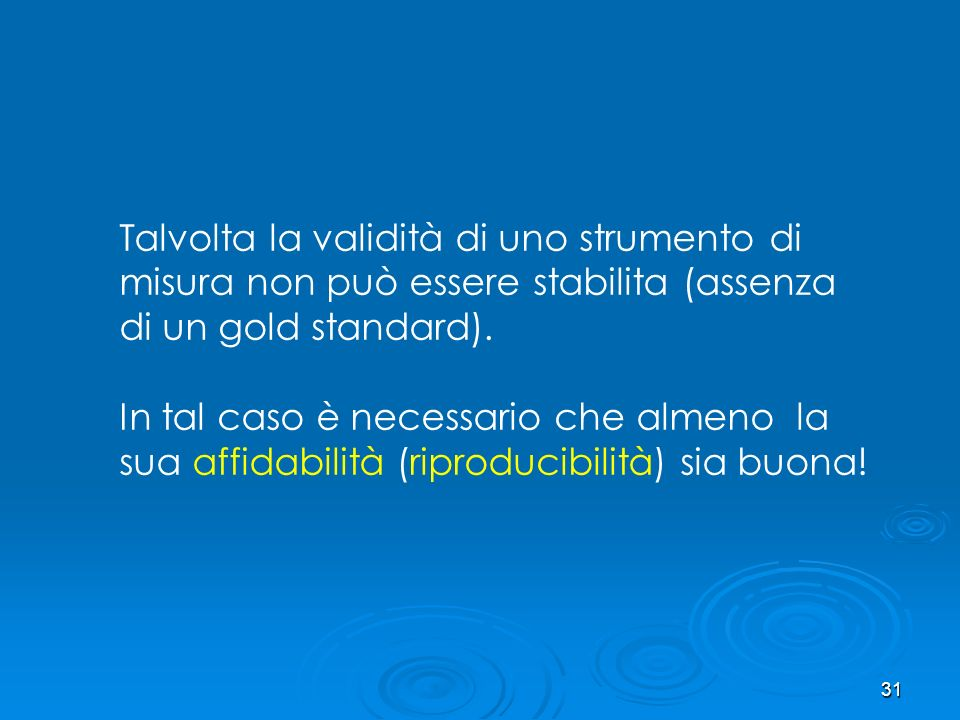 Talvolta la validità di uno strumento di misura non può essere stabilita (assenza di un gold standard).