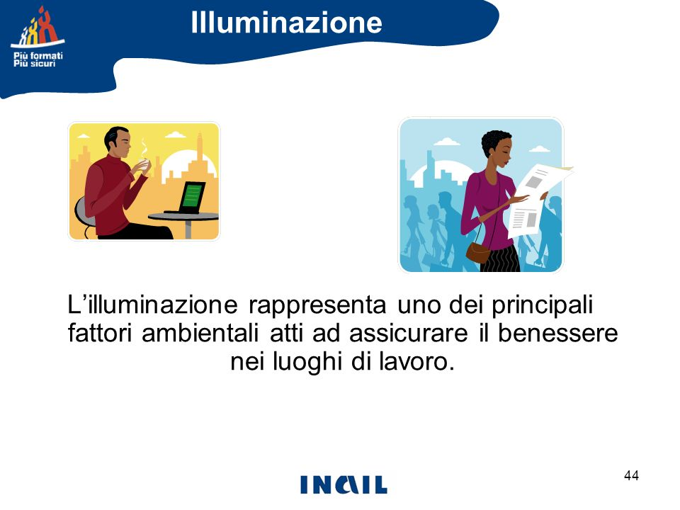 Illuminazione L'illuminazione rappresenta uno dei principali fattori ambientali atti ad assicurare il benessere nei luoghi di lavoro.