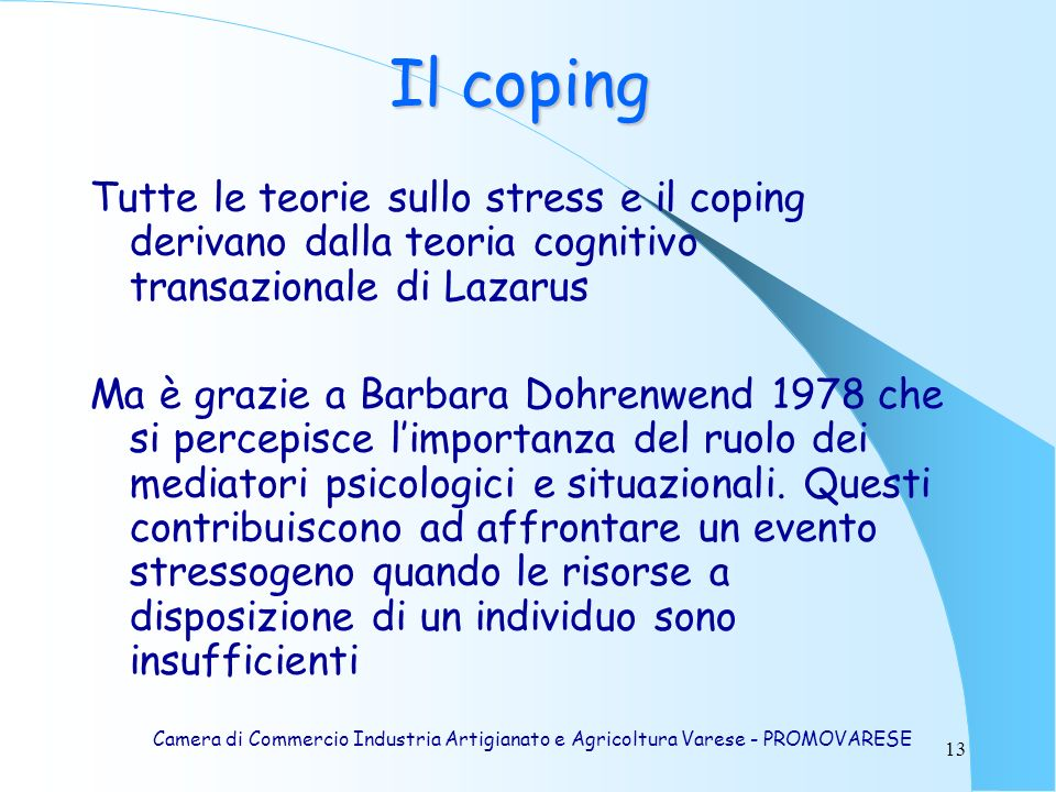 Il coping Tutte le teorie sullo stress e il coping derivano dalla teoria cognitivo transazionale di Lazarus.