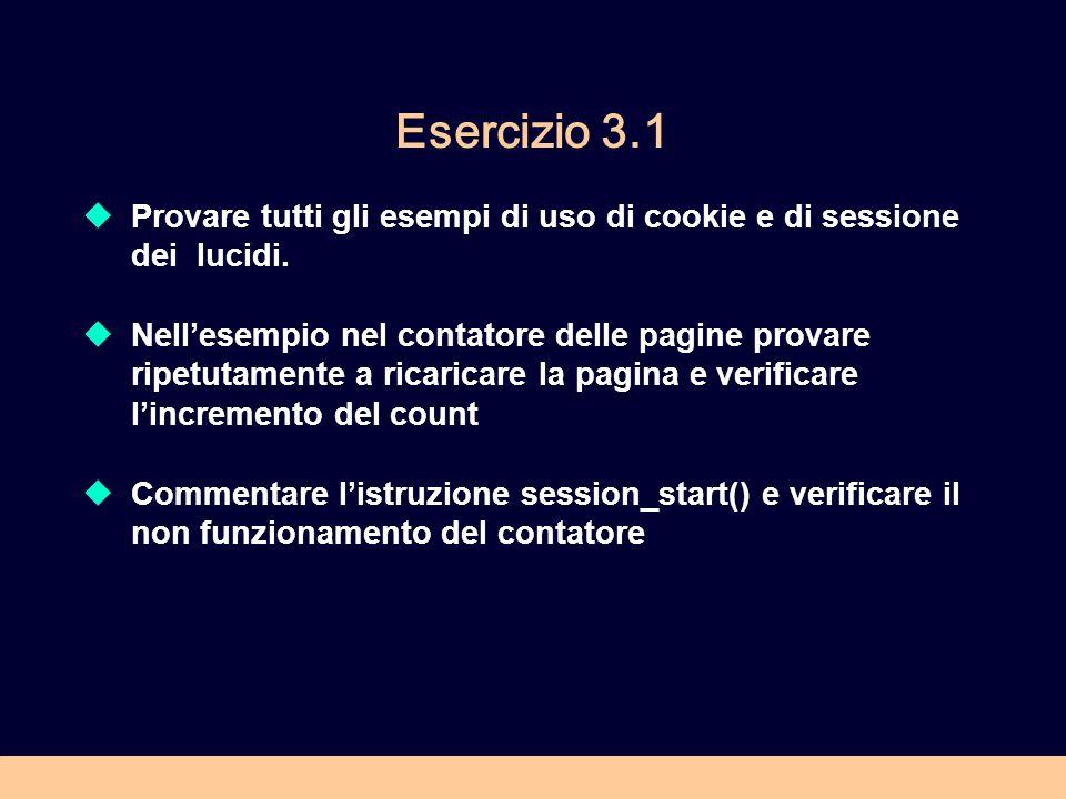Esercizio 3.1 Provare tutti gli esempi di uso di cookie e di sessione dei lucidi.