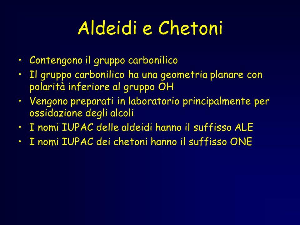 Aldeidi e Chetoni Contengono il gruppo carbonilico