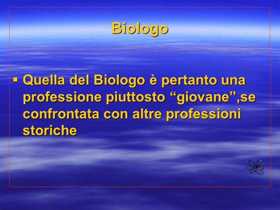 Biologo Quella del Biologo è pertanto una professione piuttosto giovane ,se confrontata con altre professioni storiche.