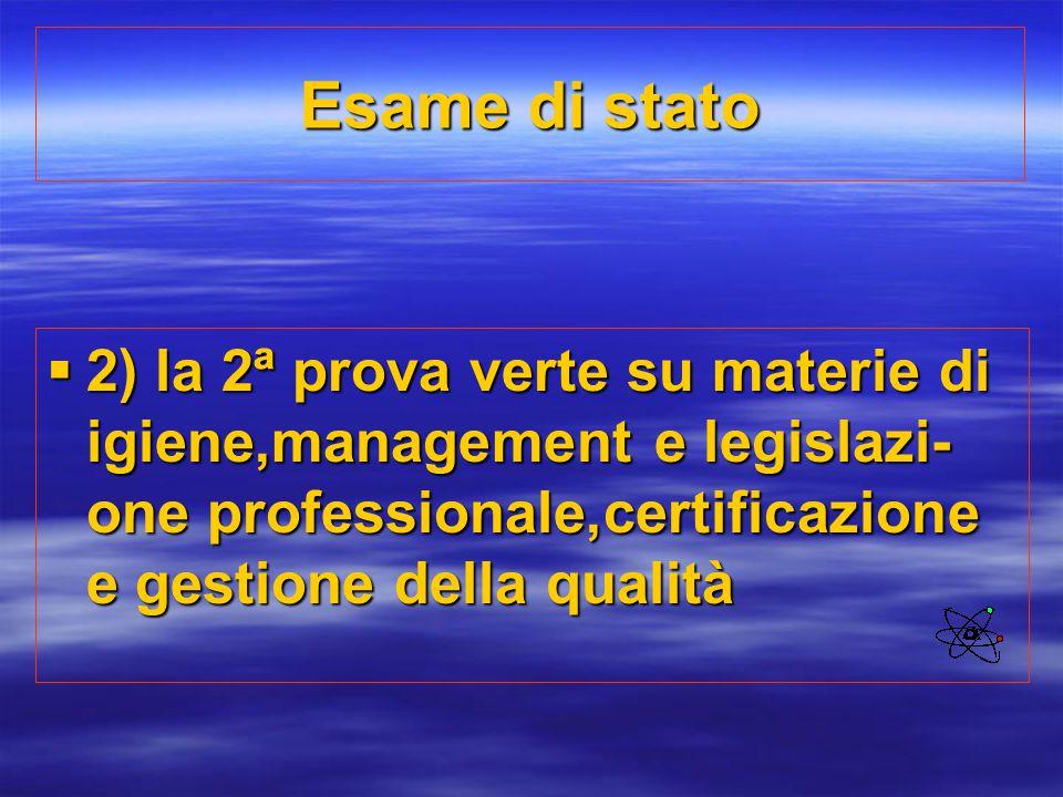 Esame di stato 2) la 2ª prova verte su materie di igiene,management e legislazi-one professionale,certificazione e gestione della qualità.