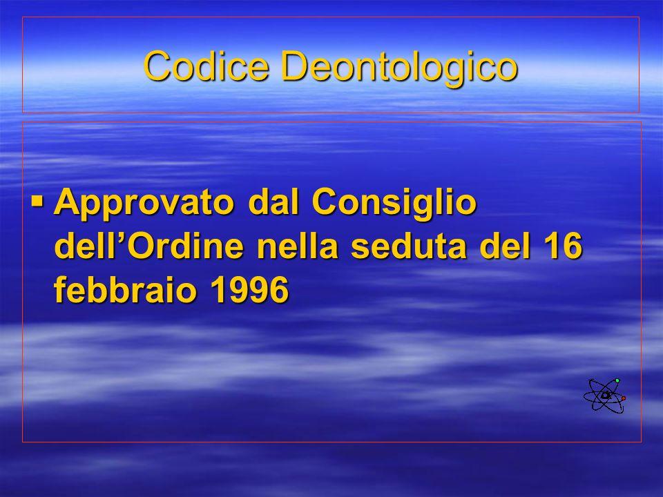 Codice Deontologico Approvato dal Consiglio dell'Ordine nella seduta del 16 febbraio 1996