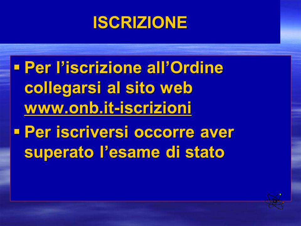 ISCRIZIONE Per l'iscrizione all'Ordine collegarsi al sito web www.onb.it-iscrizioni.