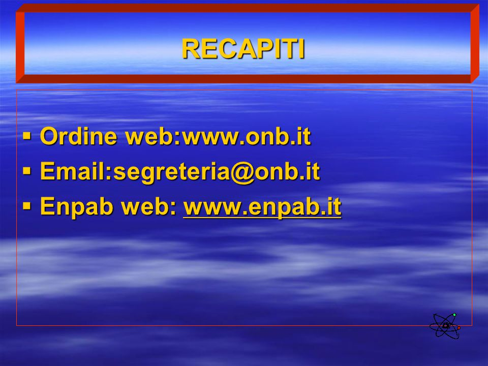 RECAPITI Ordine web:www.onb.it Email:segreteria@onb.it Enpab web: www.enpab.it