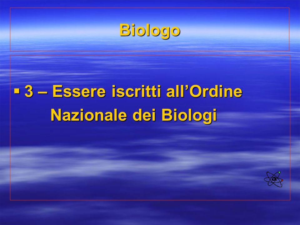 Biologo 3 – Essere iscritti all'Ordine Nazionale dei Biologi